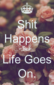 shit-happens-but-life-goes-on